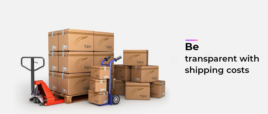 Be transparent with shipping costs