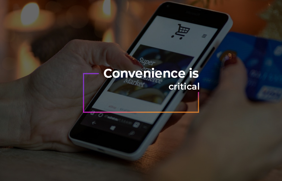 Convenience is critical