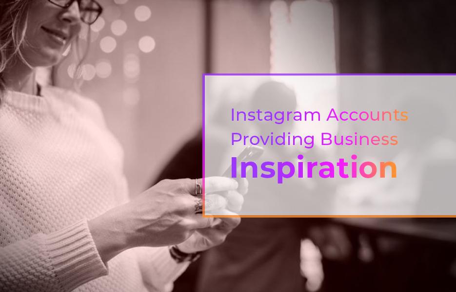 Instagram accounts providing business inspiration