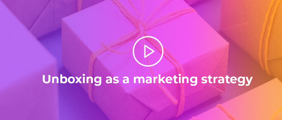 Unboxing as a marketing strategy