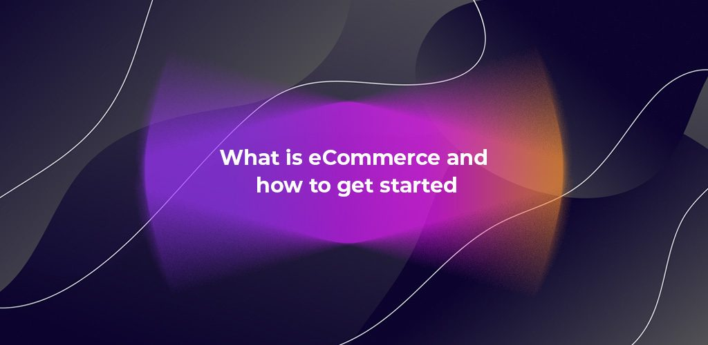 What is eCommerce and how to get started