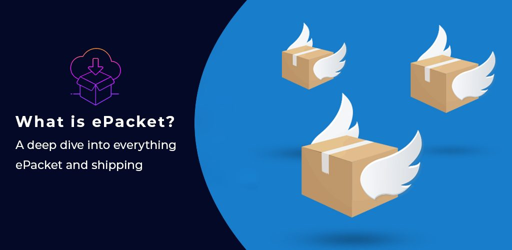 What is ePacket A deep dive into everything ePacket and shipping
