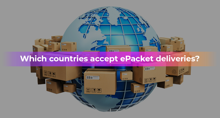 Which countries accept ePacket deliveries