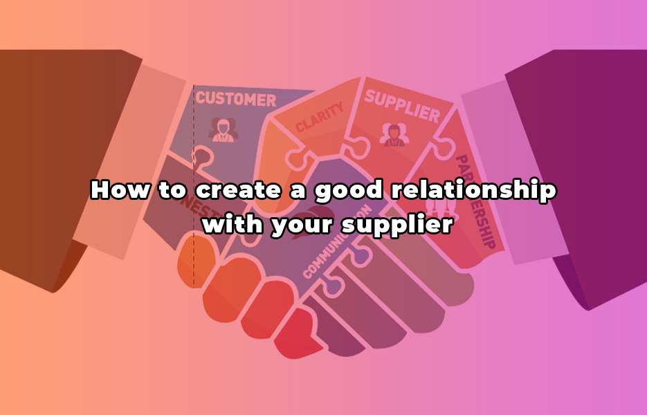 How to create a good relationship with your supplier