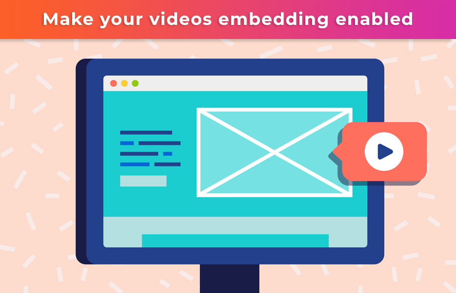 Make your videos embedding enabled