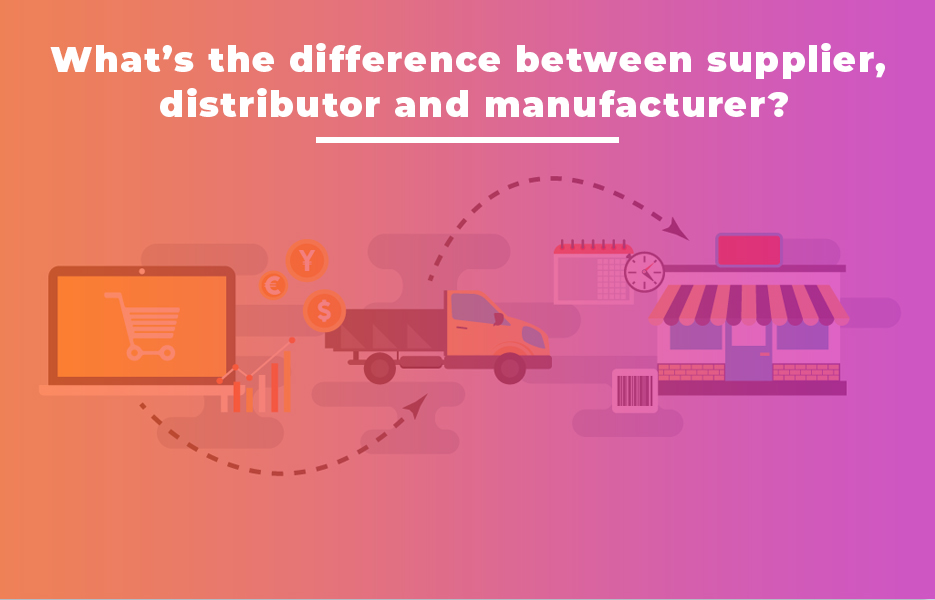 What-S-The-Difference-Between-Supplier-Distributor-And-Manufacturer