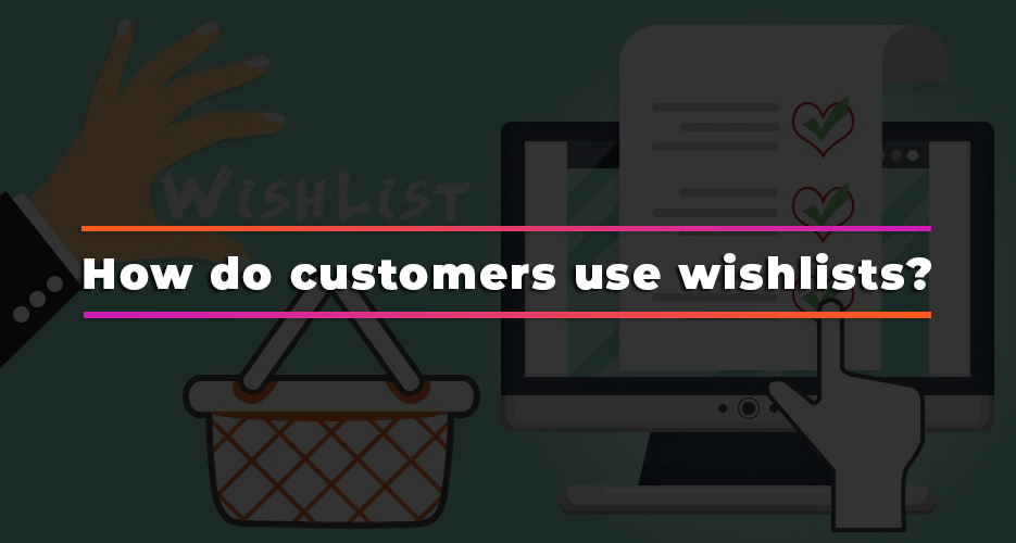 How-Do-Customers-Use-Wishlists