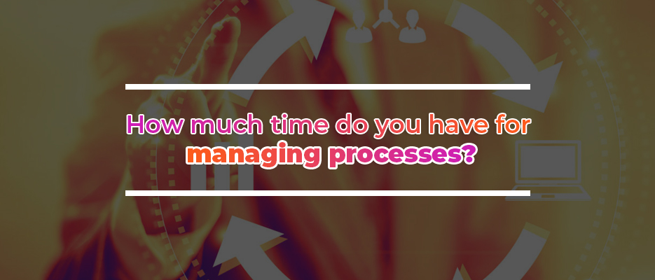 How-Much-Time-Do-You-Have-For-Manaing-Process