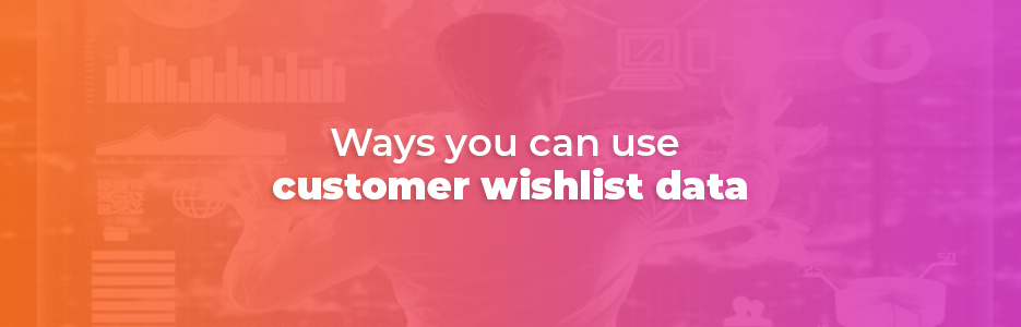 Ways-You-Can-Use-Customer-Wishlist-Data