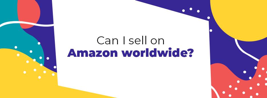 Can-i-sell-on-Amazon-worldwide