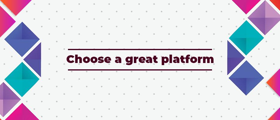 Choose-a-great-platform