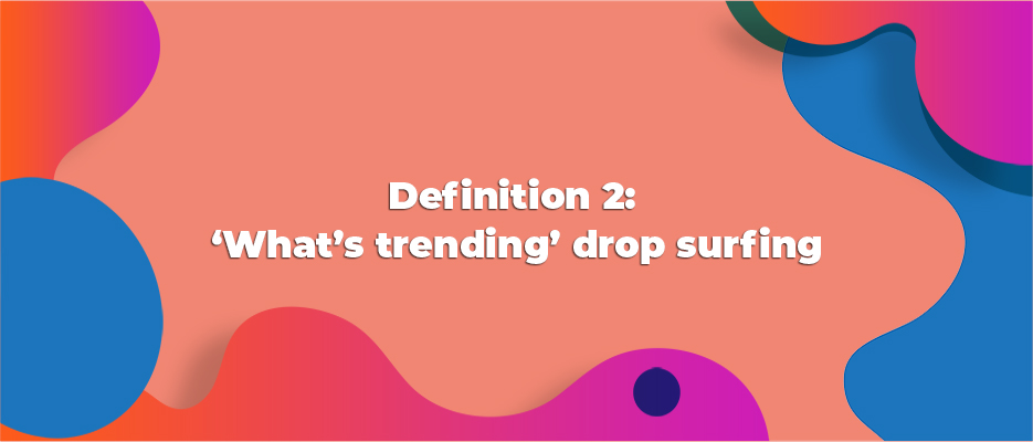 Definition-2-What's-trending-drop-surfing