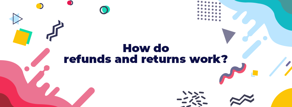 How-do-refunds-and-returns-work