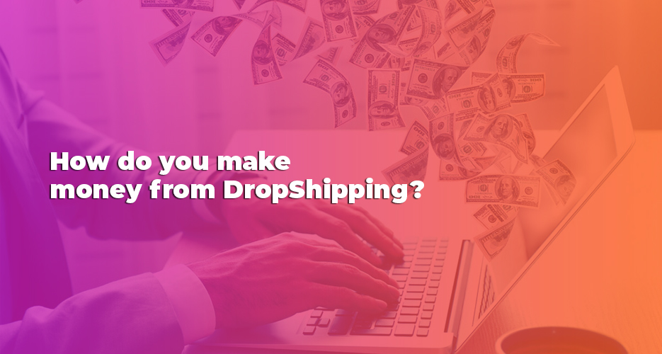 How-do-you-make-money-from-DropShipping