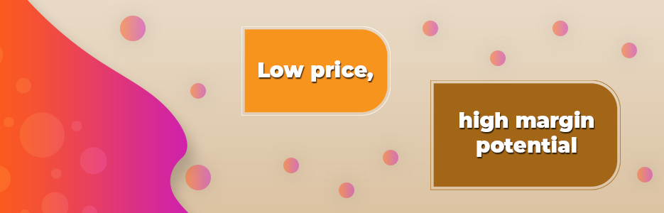 Low-price-high-margin-potential