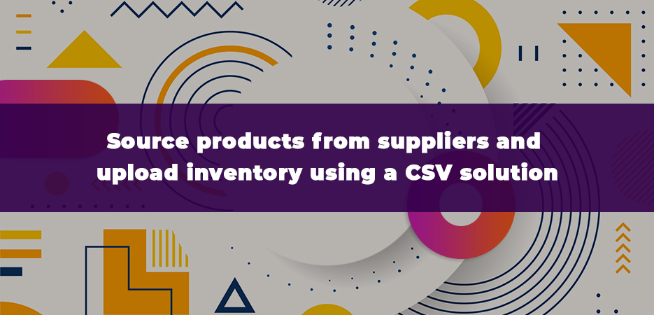 Source-products-from-suppliers-and-upload-inventory-using-a-CSV-solution