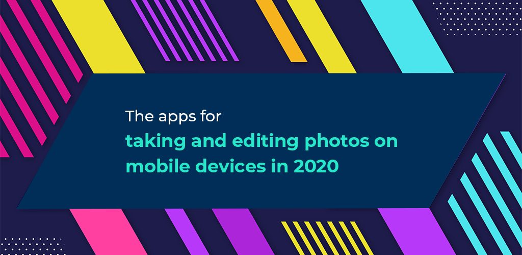 The-Apps-For-Taking-And-Editing-Photos-On-Mobile-Devices-In-2020-Avasam