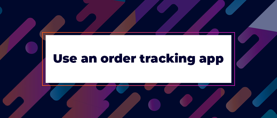 Use-an-order-tracking-app