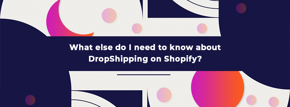 What-else-do-I-need-to-know-about-DropShipping-on-Shopify