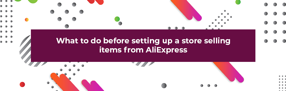 What-to-do-before-setting-up-a-store-selling-items-from-AliExpress