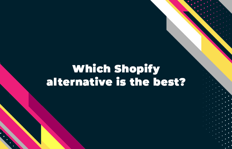 Which-Shopify-alternative-is-the-best