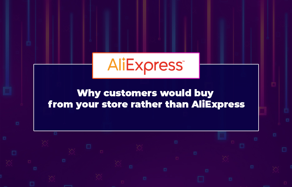 Why-customers-would-buy-from-your-store-rather-than-AliExpress