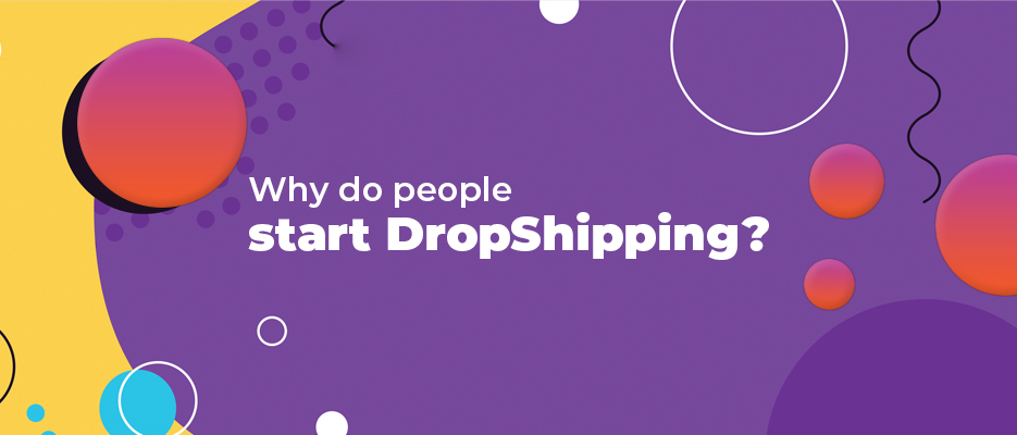 Why-do-people-start-DropShipping