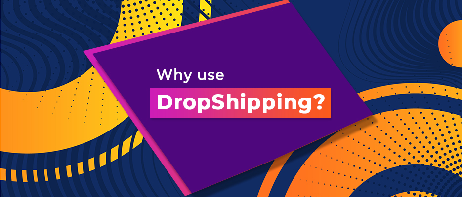 Why-use-DropShipping