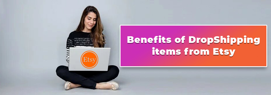Benefits of DropShipping items from Etsy
