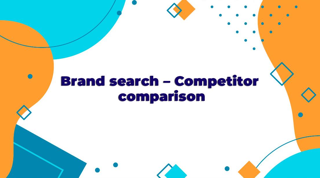 Brand search–Competitor comparison