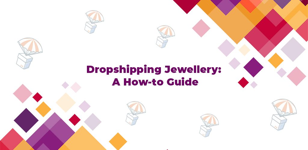 Dropshipping-Jewellery-A-How-To-Guide-Avasam