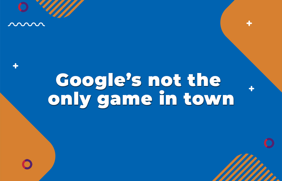 Google's not the only game in town