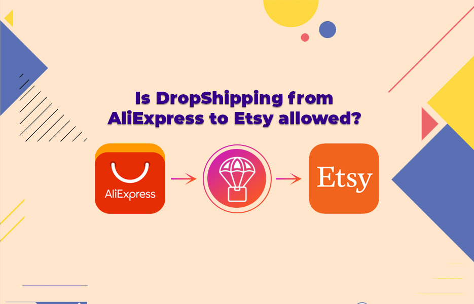Is DropShipping from AliExpress to Etsy allowed