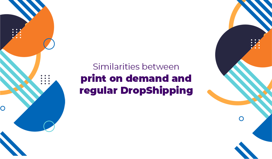 Similarities between print on demand and regular DropShipping