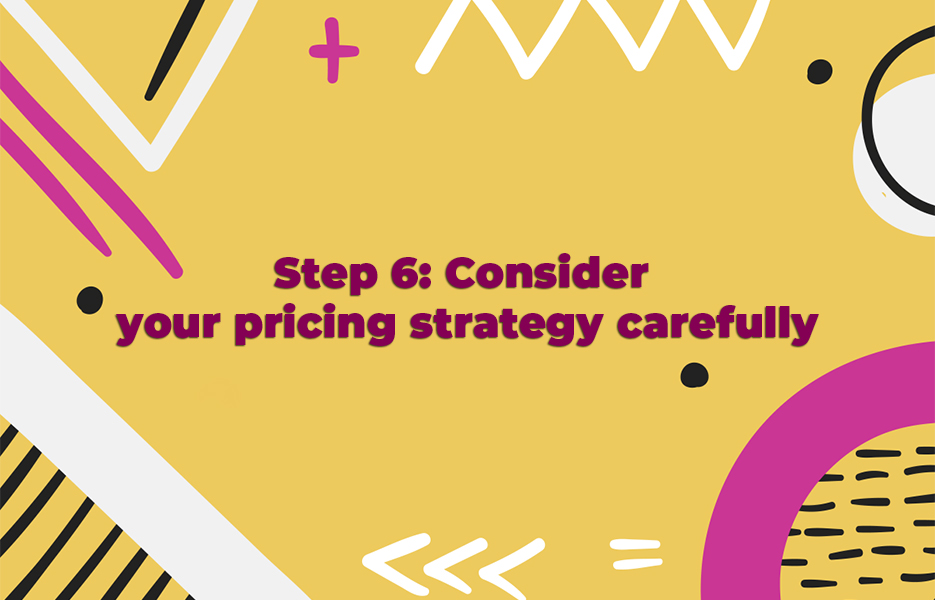 Consider your pricing strategy carefully