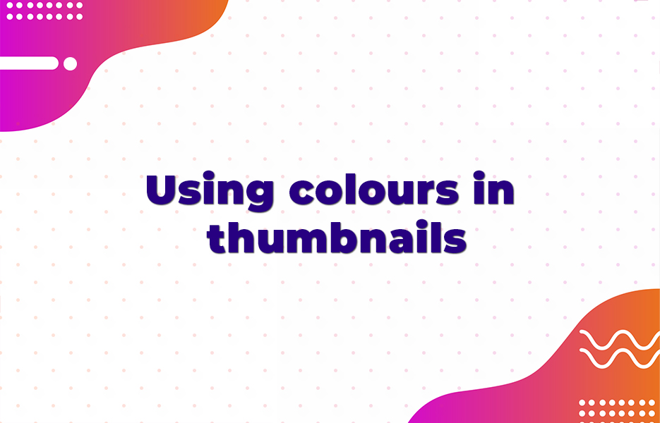 Using colours in thumbnails