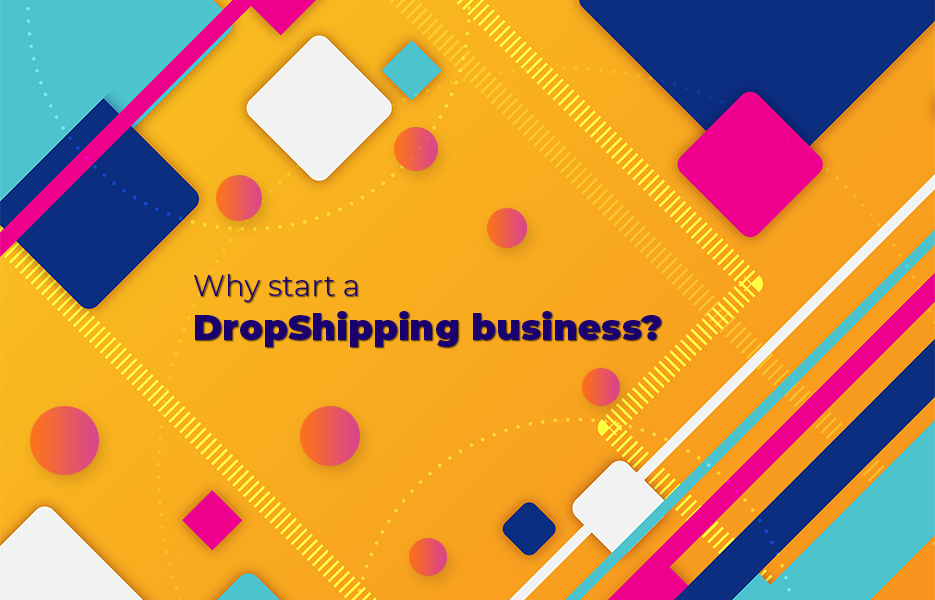 Why start a DropShipping business?