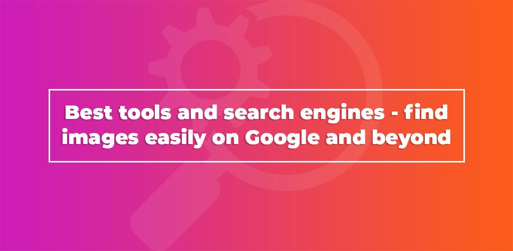 Best-Tools-And-Search-Engines-Find-Images-Easily-On-Google-And-Beyond-Avasam