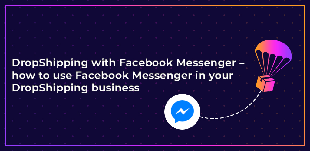 Dropshipping-With-Facebook-Messenger-How-To-Use-Facebook-Messenger-In-Your-Dropshipping-Business-Feature-Image-Avasam