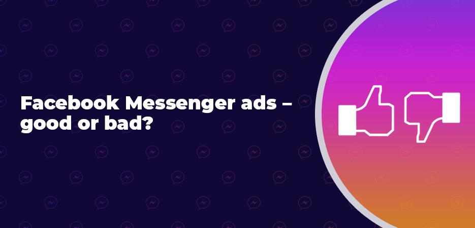 Facebook Messenger ads – good or bad?