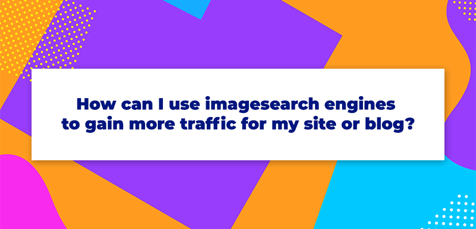 How can I use image search engines to gain more traffic for my site or blog