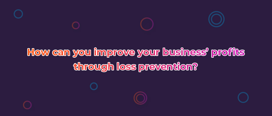 How can you improve your business' profits through loss prevention