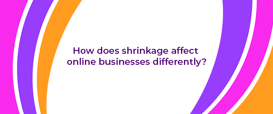 How does shrinkage affect online businesses differently