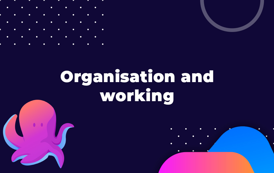 Organisation and working