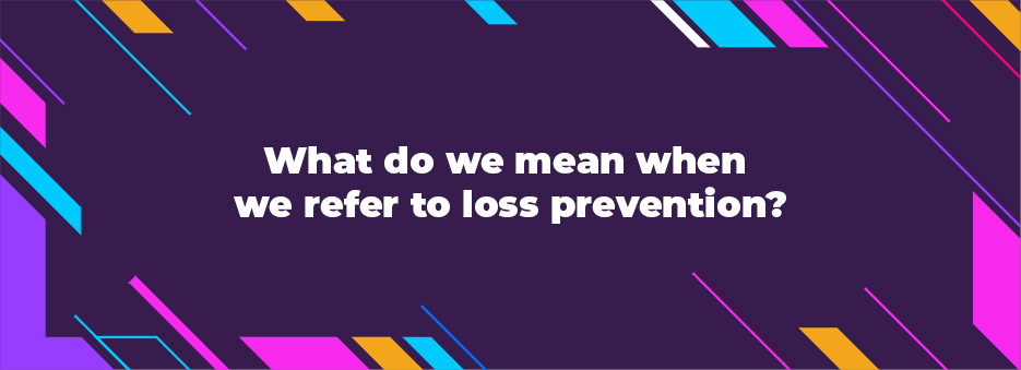 What do we mean when we refer to loss prevention