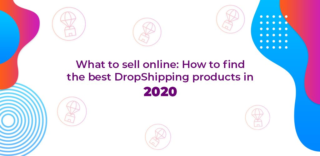 What-To-Sell-Online-How-To-Find-The-Best-Dropshipping-Products-In-2020-Avasam