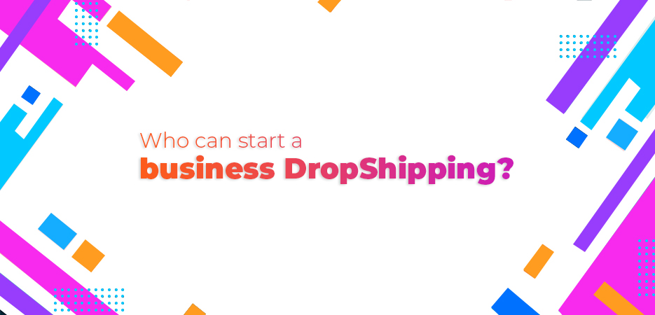 Who can start a business DropShipping
