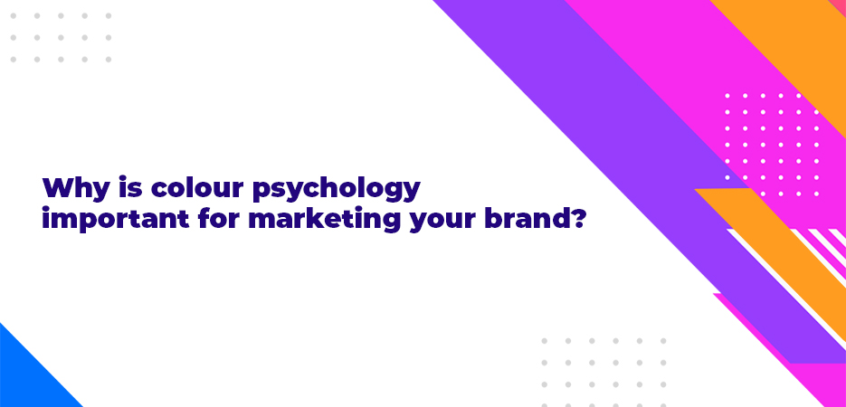 Why is colour psychology important for marketing your brand