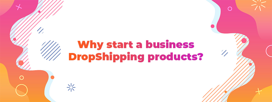 Why start a business DropShipping products