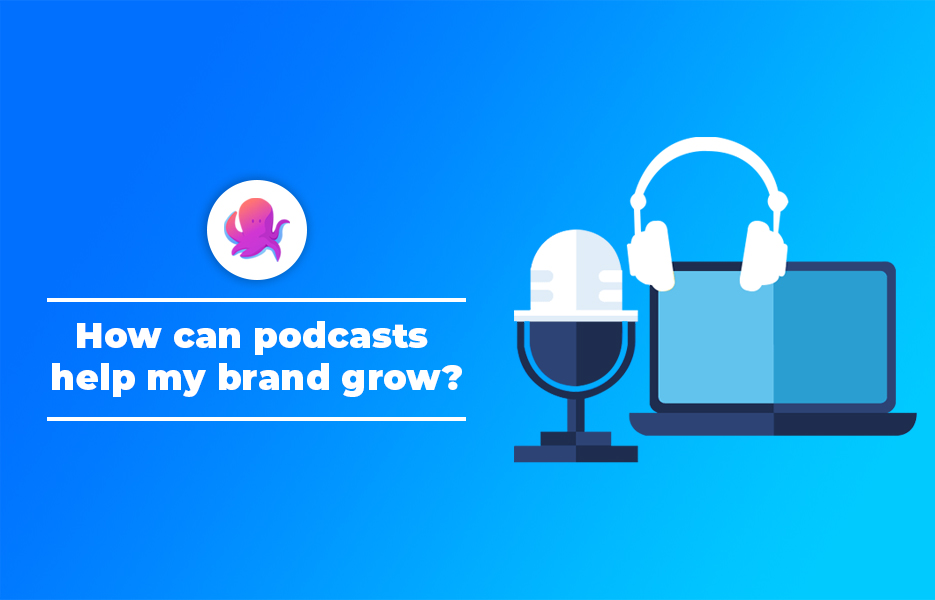 How can podcasts help my brand grow